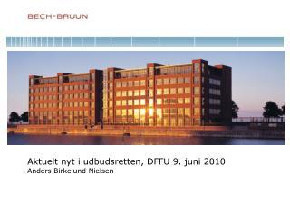 Aktuelt nyt i udbudsretten, DFFU 9. juni 2010 Anders Birkelund Nielsen
