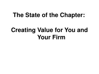 The State of the Chapter: Creating Value for You and Your Firm