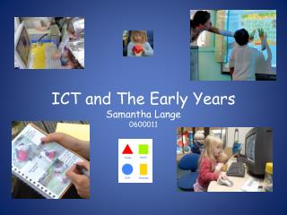 ICT and The Early Years Samantha Lange 0600011