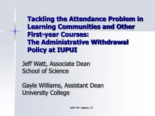Jeff Watt, Associate Dean School of Science Gayle Williams, Assistant Dean University College