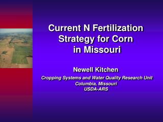 Current N Fertilization Strategy for Corn  in Missouri  Newell Kitchen  Cropping Systems and Water Quality Research Unit