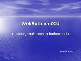 WebAuth na Z ČU (historie, současnost a budoucnost)
