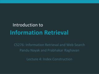 CS276: Information Retrieval and Web Search Pandu Nayak and Prabhakar Raghavan Lecture 4: Index Construction