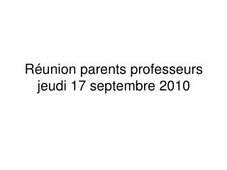 Réunion parents professeurs jeudi 17 septembre 2010