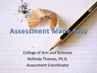 College of Arts and Sciences Rollinda Thomas, Ph.D. Assessment Coordinator
