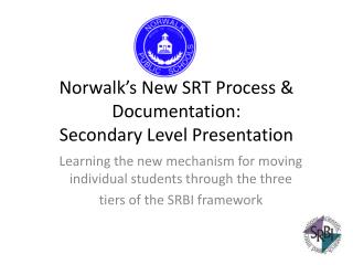 Norwalk s New SRT Process  Documentation: Secondary Level Presentation