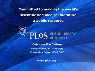 Catriona MacCallum Senior Editor,  PLoS Biology Consulting Editor,  PLoS ONE