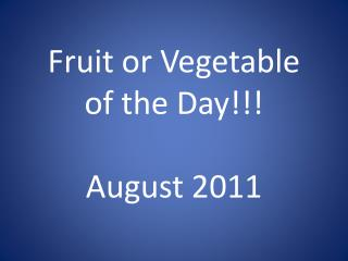 Fruit or Vegetable of the Day!!! August 2011