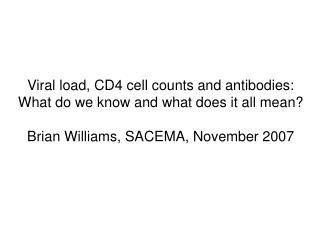 Viral load, CD4 cell counts and antibodies: What do we know and what does it all mean?