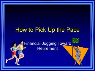 How to Pick Up the Pace