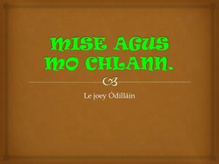 MISE AGUS MO CHLANN.