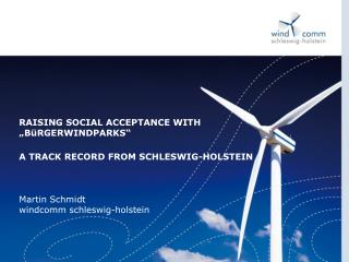 "RAISING SOCIAL ACCEPTANCE WITH  ""BüRGERWINDPARKS""  A TRACK RECORD FROM SCHLESWIG-HOLSTEIN"