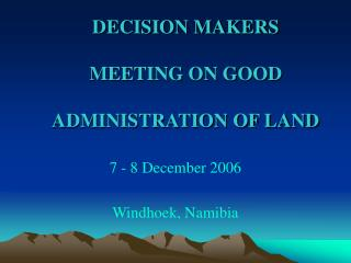 DECISION MAKERS  MEETING ON GOOD  ADMINISTRATION OF LAND