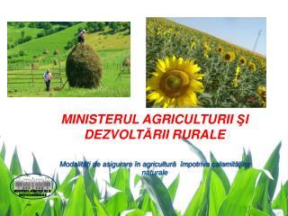 MINISTERUL AGRICULTURII  ? I DEZVOLT ? RII RURALE