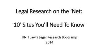 Legal Research on the 'Net: 10 +  Sites You'll Need To Know