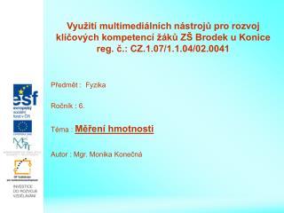 Předmět :  Fyzika Ročník : 6. Téma :  Měření hmotnosti Autor : Mgr. Monika Konečná