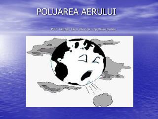 POLUAREA AERULUI Prof. Tamaian Carla Ramona, Pop Delia Carmen