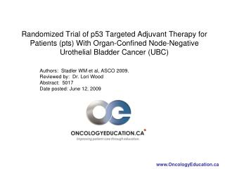 Authors:  Stadler WM et al, ASCO 2009. Reviewed by:  Dr. Lori Wood Abstract:  5017