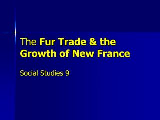 The Fur Trade  the Growth of New France