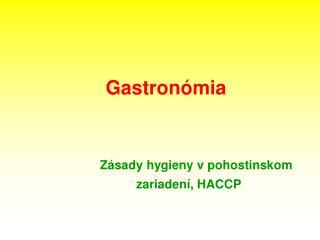 Gastronómia Zásady hygieny v pohostinskom                                    zariadení, HACCP