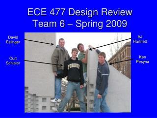 ECE 477 Design Review Team 6    Spring 2009