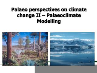 Palaeo perspectives on climate change II – Palaeoclimate Modelling