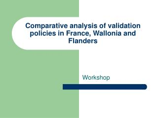 Comparative analysis of validation policies in France, Wallonia and Flanders