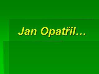 Jan Opat?il�
