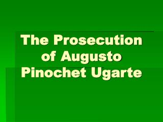 The Prosecution of Augusto Pinochet Ugarte