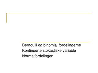 Bernoulli og binomial fordelingerne Kontinuerte stokastiske variable Normalfordelingen