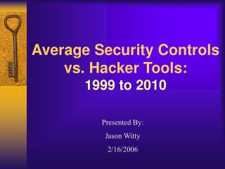 Average Security Controls vs. Hacker Tools: 1999 to 2010