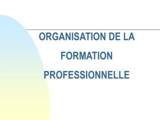 ORGANISATION DE LA FORMATION PROFESSIONNELLE