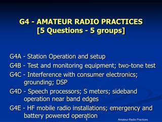 G4 - AMATEUR RADIO PRACTICES  [5 Questions - 5 groups]