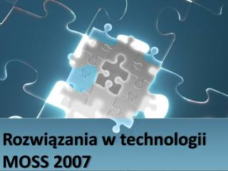 Rozwiązania w technologii MOSS 2007