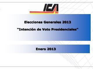 """Elecciones Generales 2013 """"Intención de Voto Presidenciales"""""""