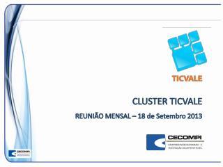 CLUSTER TICVALE REUNIÃO MENSAL – 18 de Setembro 2013