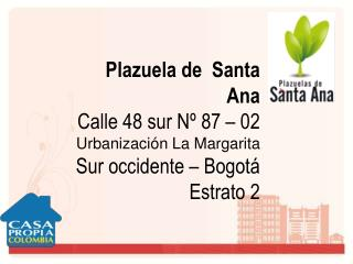 Plazuela de  Santa Ana  Calle 48 sur Nº 87 – 02 Urbanización La Margarita