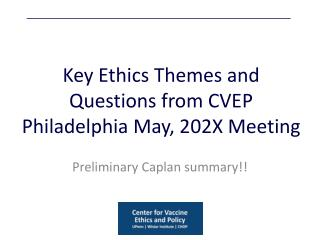 Key Ethics Themes and Questions from CVEP Philadelphia May, 202X Meeting