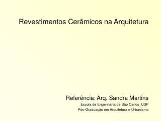Revestimentos Cerâmicos na Arquitetura Referência: Arq. Sandra Martins