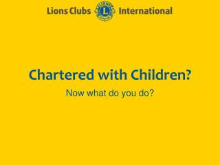 Chartered with Children?