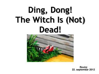 Ding, Dong!  The Witch Is (Not) Dead!