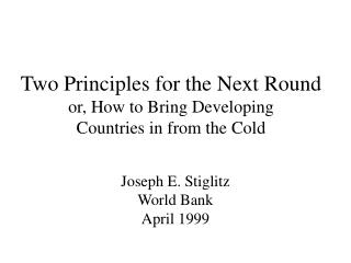 Two Principles for the Next Round or, How to Bring Developing  Countries in from the Cold