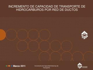 INCREMENTO DE CAPACIDAD DE TRANSPORTE DE HIDROCARBUROS POR RED DE DUCTOS