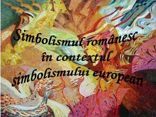 Simbolismul românesc  în contextul  simbolismului european