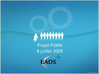 Projet PLMA 8 juillet 2009