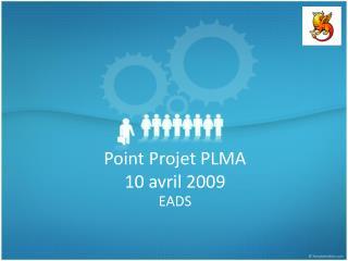 Point Projet PLMA 10 avril 2009