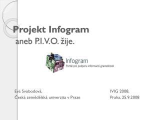 Projekt  Infogram aneb  P.I.V.O. �ije.