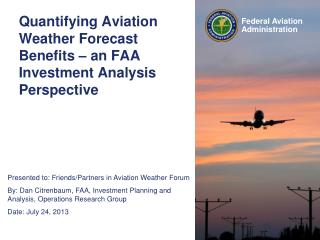 Quantifying Aviation Weather Forecast Benefits � an FAA Investment Analysis Perspective