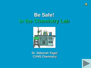 Be Safe! In the Chemistry Lab