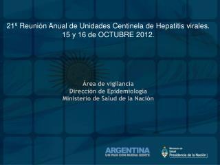 21º Reunión Anual de Unidades Centinela  de Hepatitis  virales. 15 y 16 de OCTUBRE 2012.